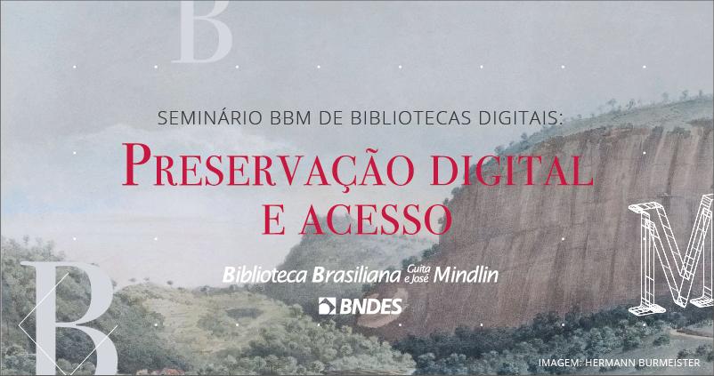 Seminário BBM de Bibliotecas Digitais: Preservação Digital e Acesso